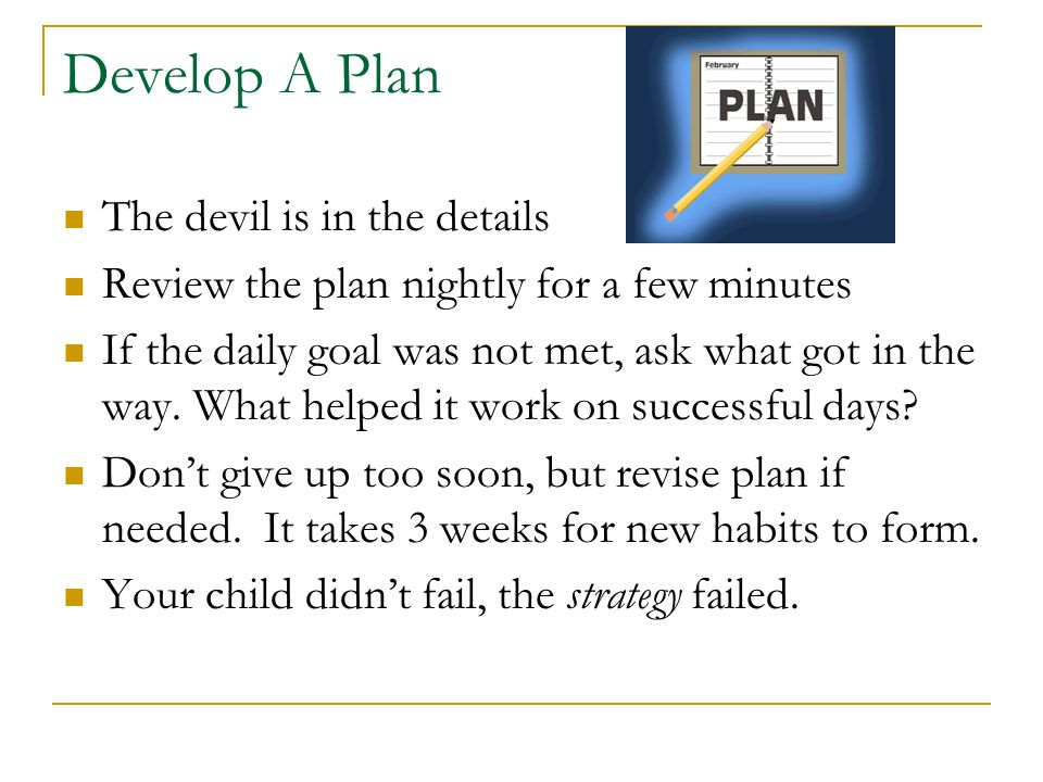 Develop A Plan The devil is in the details
