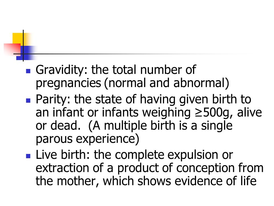 Gravidity: the total number of pregnancies (normal and abnormal)