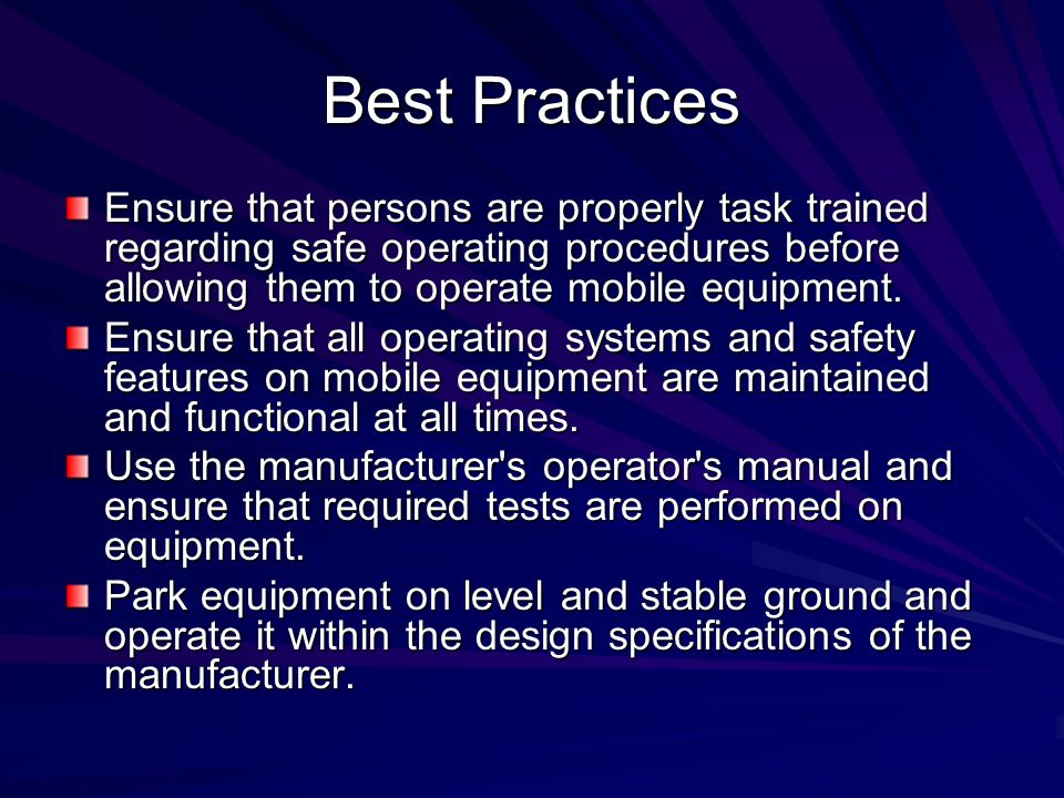 Best Practices Ensure that persons are properly task trained regarding safe operating procedures before allowing them to operate mobile equipment.