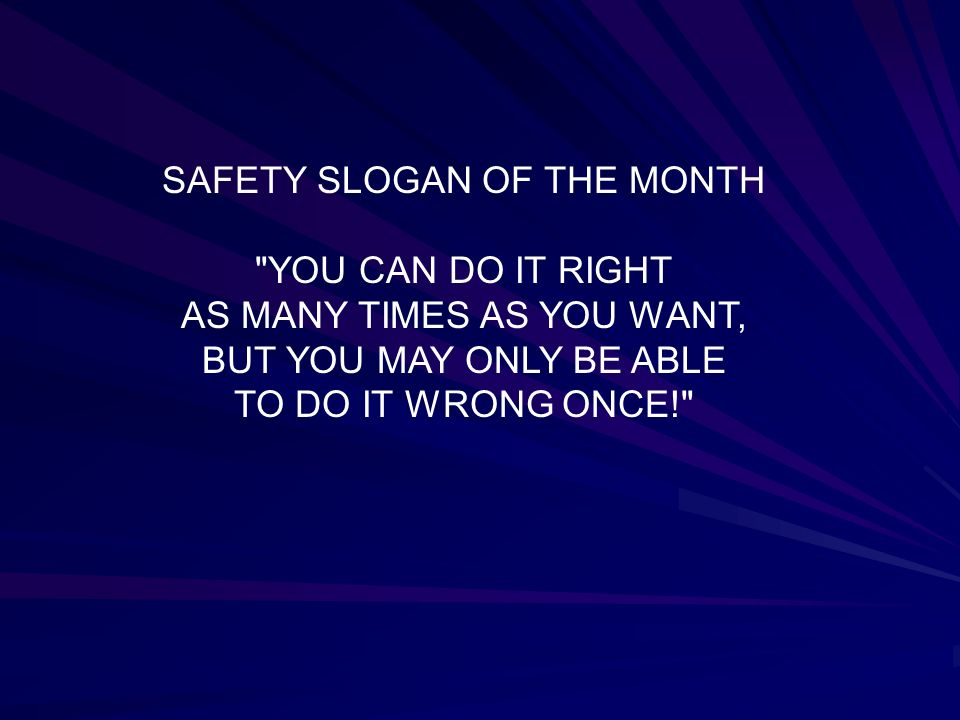 SAFETY SLOGAN OF THE MONTH YOU CAN DO IT RIGHT