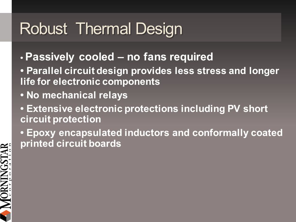 Robust Thermal Design • Passively cooled – no fans required.