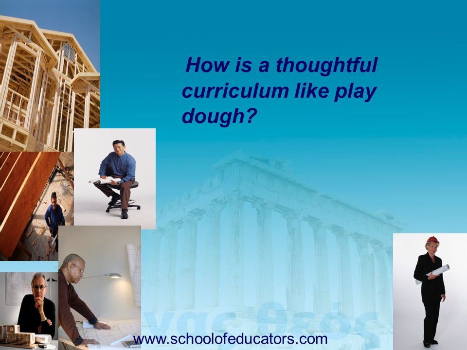 How is a thoughtful curriculum like play dough