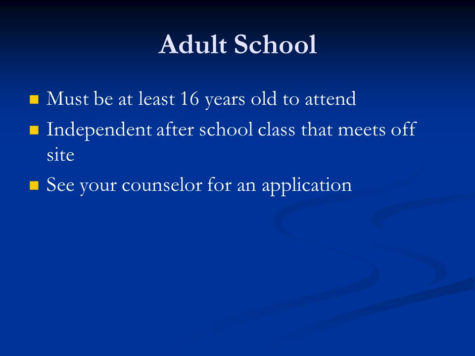 Adult School Must be at least 16 years old to attend