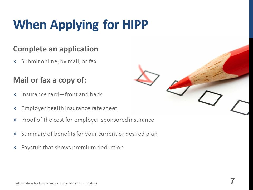 When Applying for HIPP Complete an application Mail or fax a copy of: