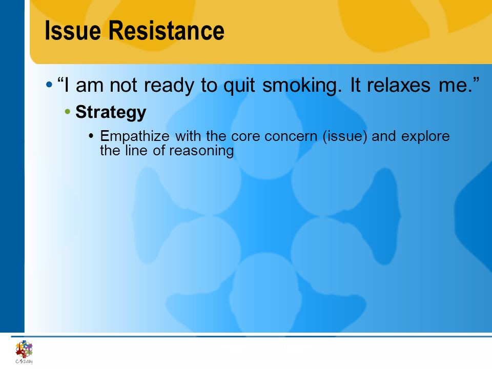 Issue Resistance I am not ready to quit smoking. It relaxes me.