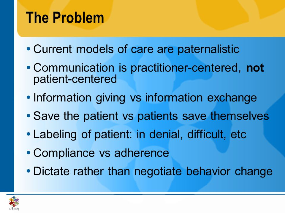 The Problem Current models of care are paternalistic