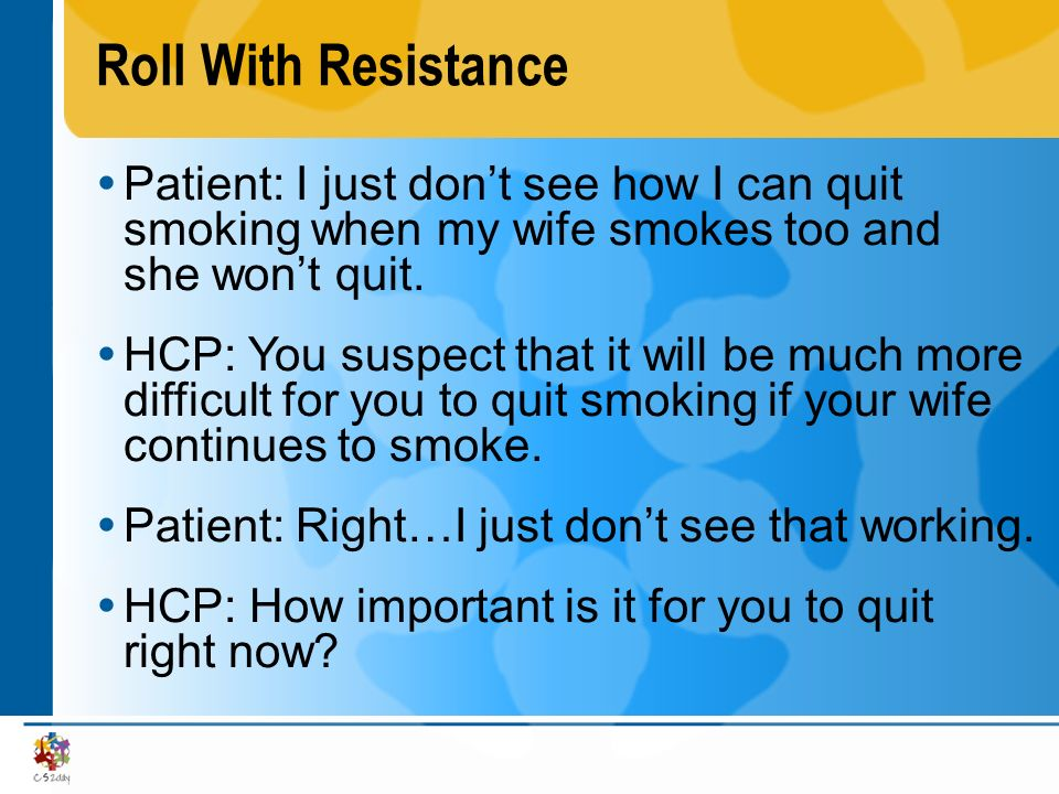 Roll With Resistance Patient: I just don't see how I can quit smoking when my wife smokes too and she won't quit.