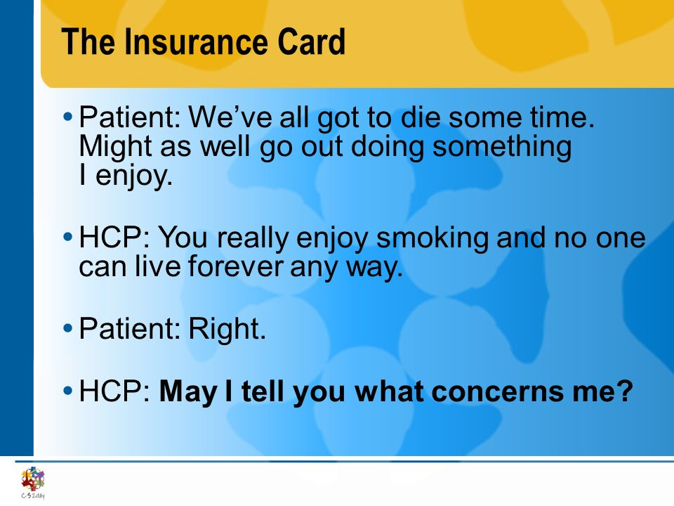 The Insurance Card Patient: We've all got to die some time. Might as well go out doing something I enjoy.