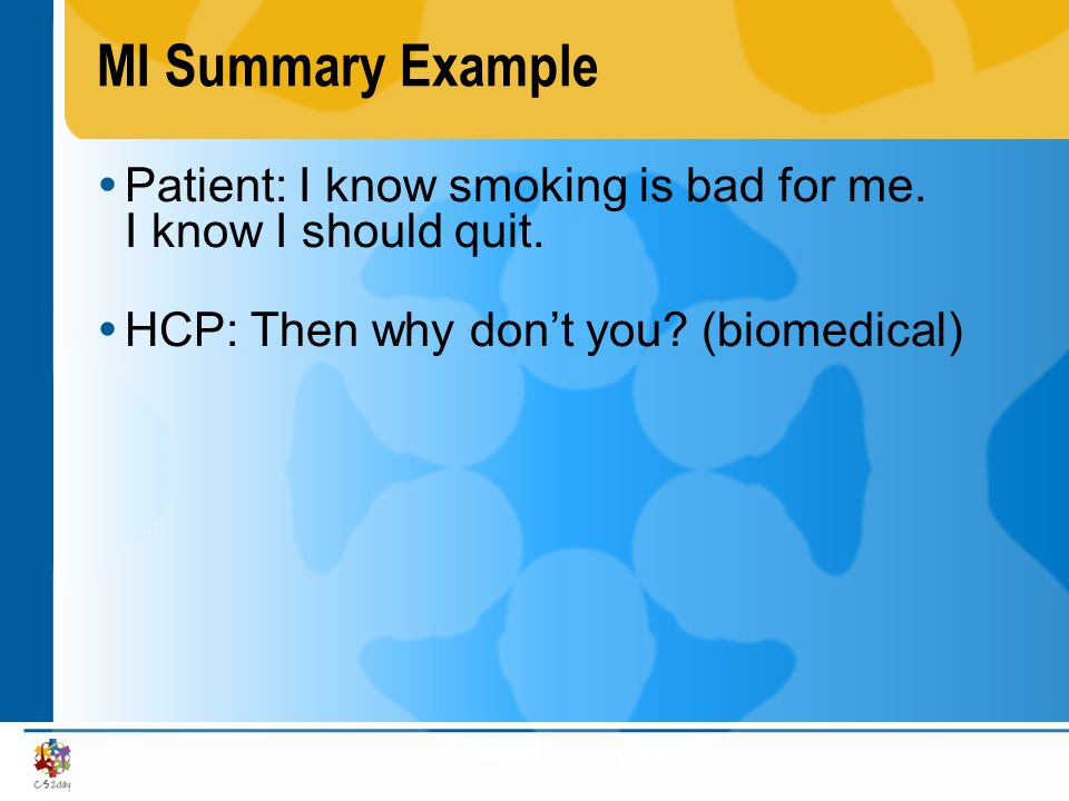MI Summary Example Patient: I know smoking is bad for me.