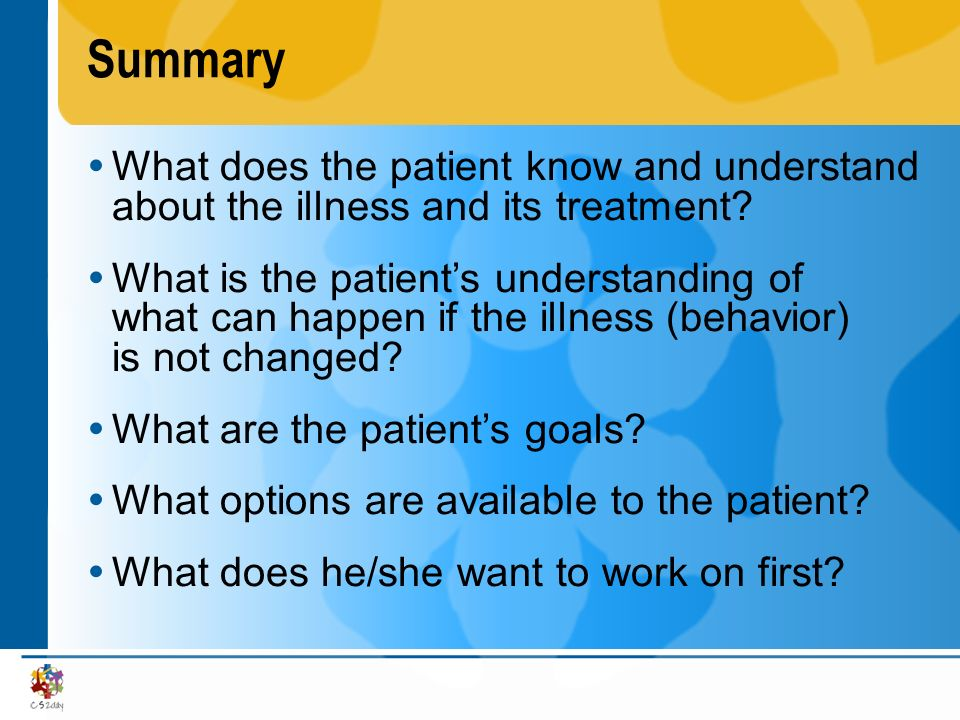 Summary What does the patient know and understand about the illness and its treatment