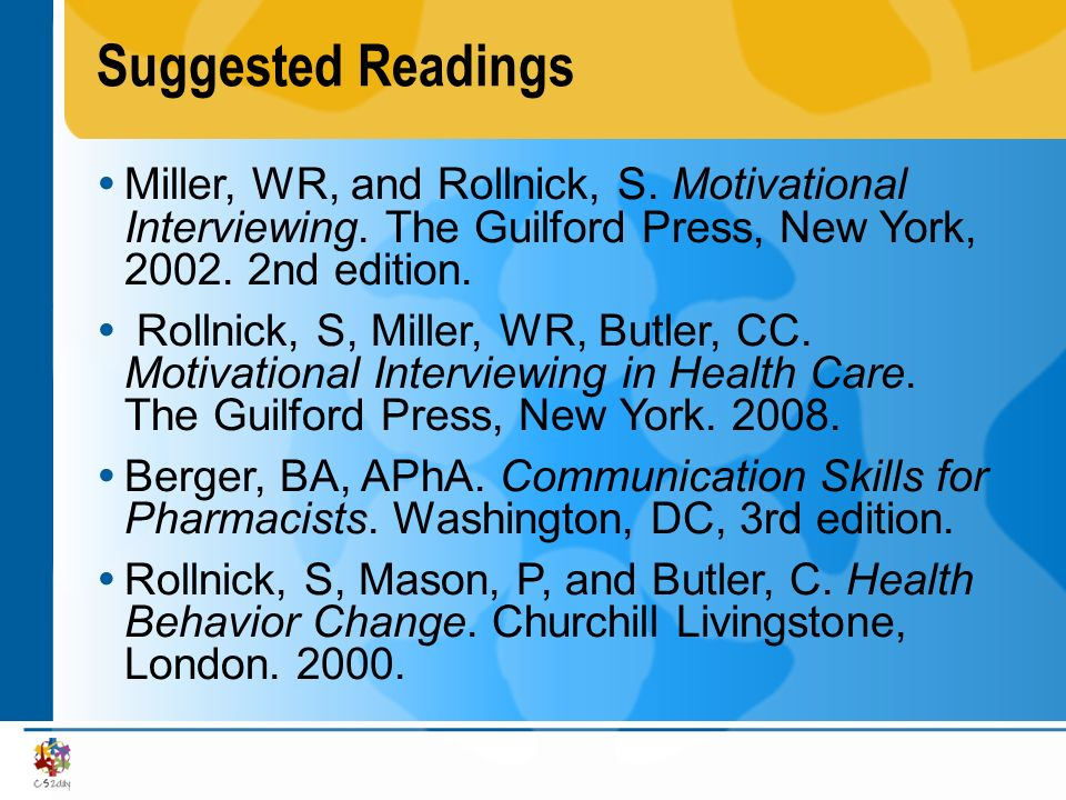 Suggested Readings Miller, WR, and Rollnick, S. Motivational Interviewing. The Guilford Press, New York, 2002. 2nd edition.