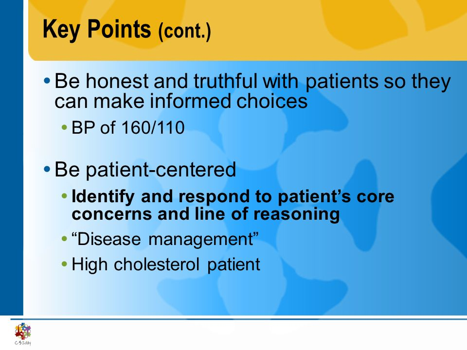 Key Points (cont.) Be honest and truthful with patients so they can make informed choices. BP of 160/110.