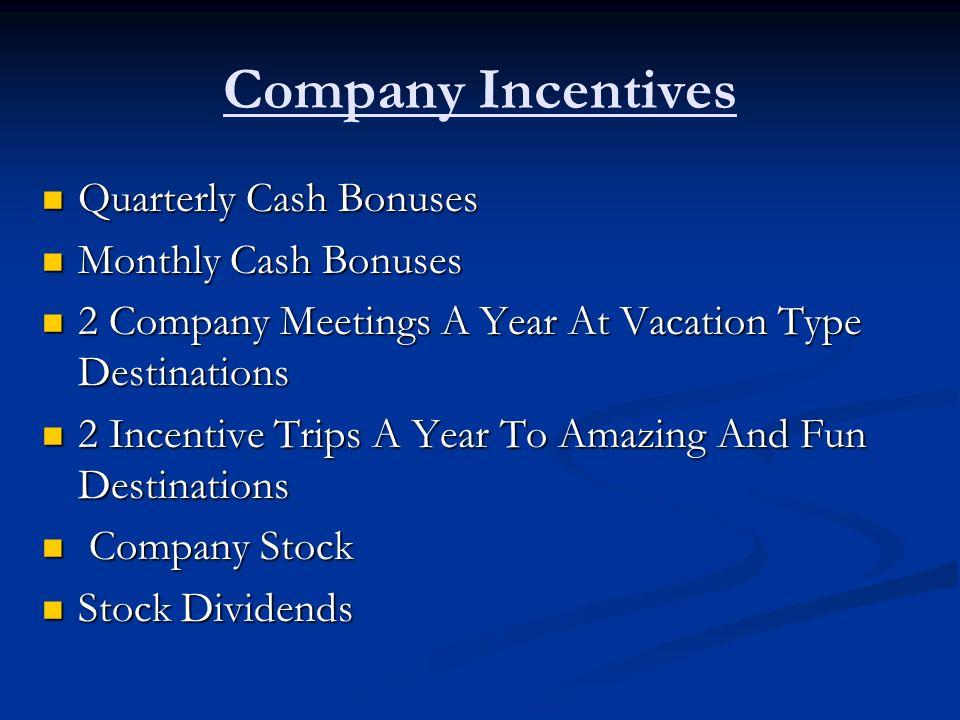 Company Incentives Quarterly Cash Bonuses Monthly Cash Bonuses
