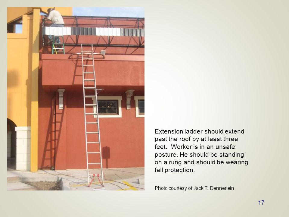 Extension ladder should extend past the roof by at least three feet