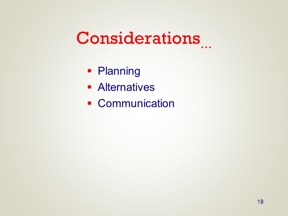 Considerations… Planning Alternatives Communication