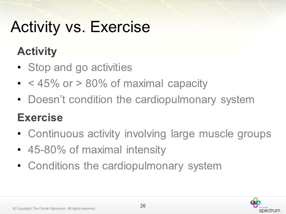 Activity vs. Exercise Activity Stop and go activities