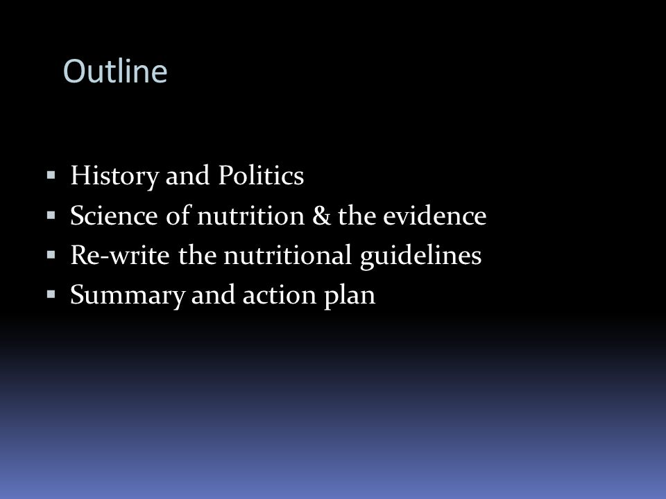 Outline History and Politics Science of nutrition & the evidence