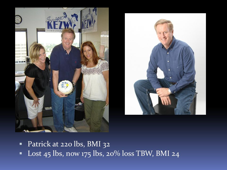 Patrick at 220 lbs, BMI 32 Lost 45 lbs, now 175 lbs, 20% loss TBW, BMI 24