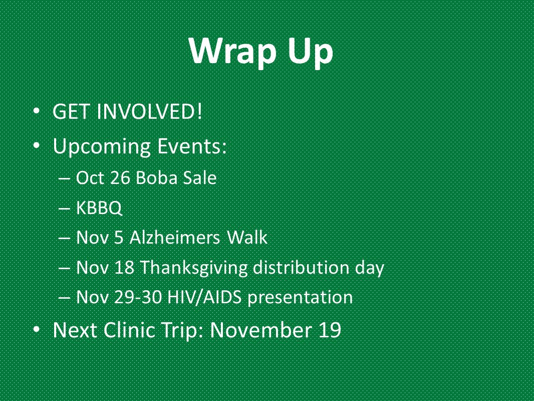 Wrap Up GET INVOLVED! Upcoming Events: Next Clinic Trip: November 19