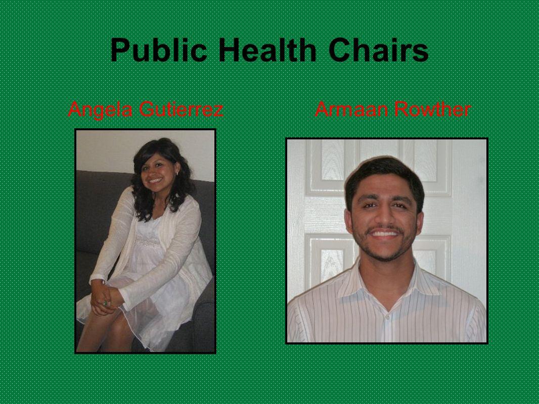 Public Health Chairs Angela Gutierrez Armaan Rowther