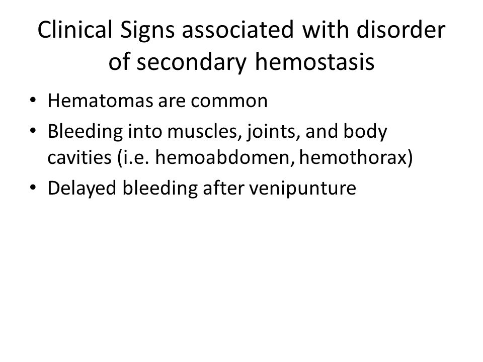 Clinical Signs associated with disorder of secondary hemostasis