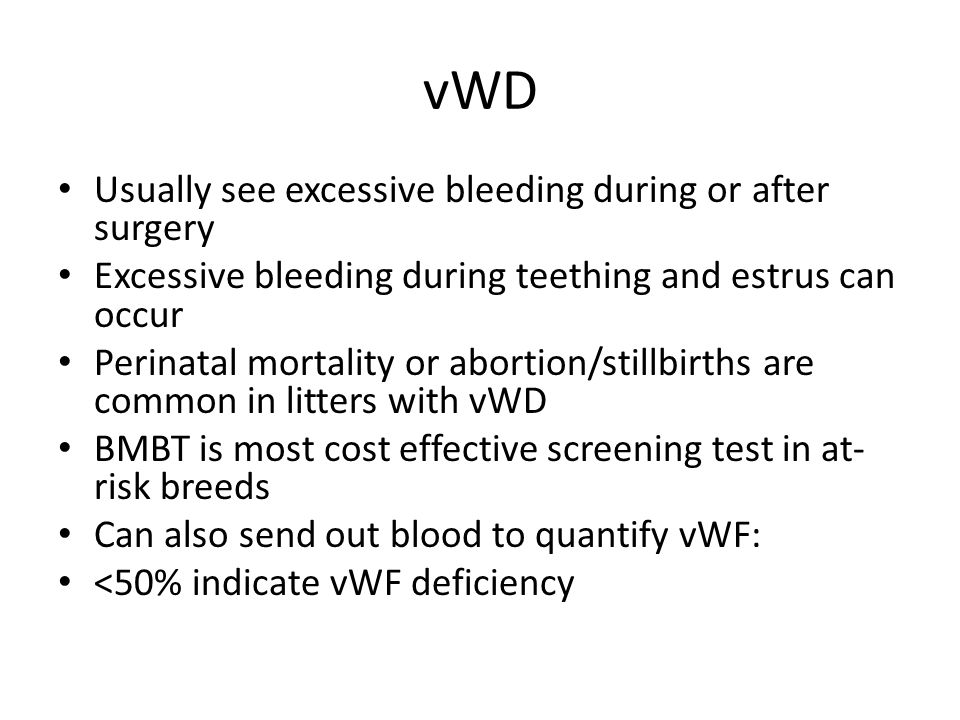 vWD Usually see excessive bleeding during or after surgery