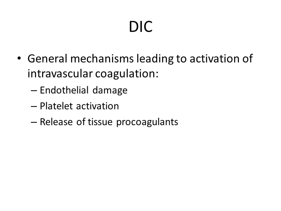 DIC General mechanisms leading to activation of intravascular coagulation: Endothelial damage. Platelet activation.