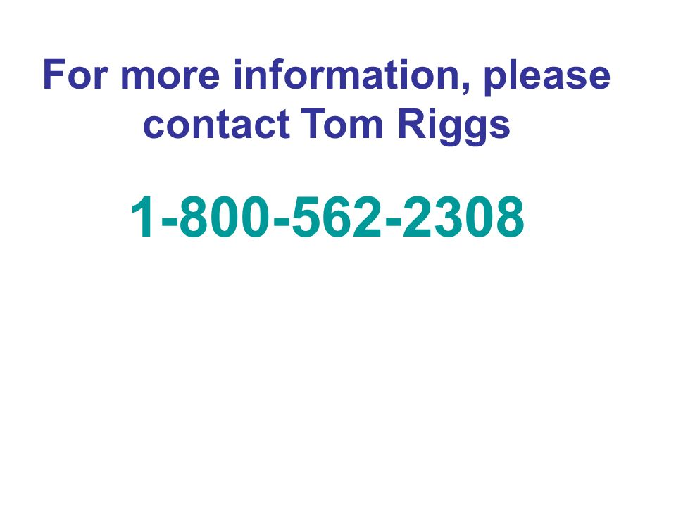 For more information, please contact Tom Riggs