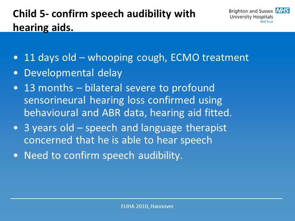 Child 5- confirm speech audibility with hearing aids.