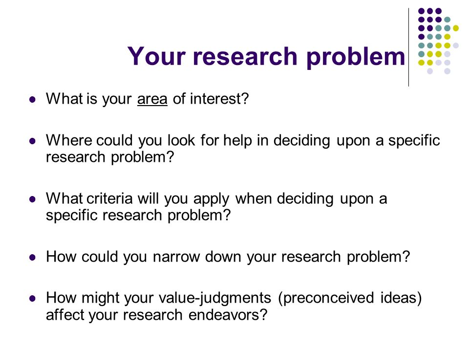 Your research problem What is your area of interest