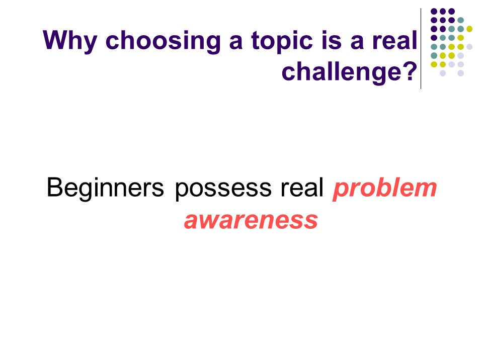Why choosing a topic is a real challenge