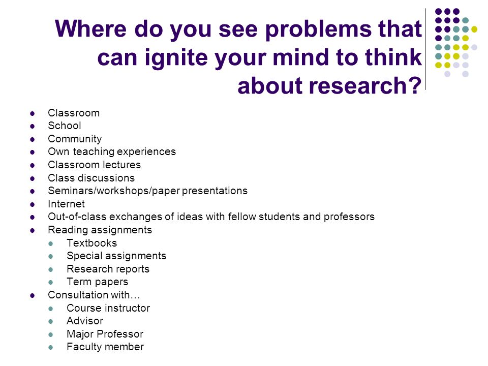 Where do you see problems that can ignite your mind to think about research