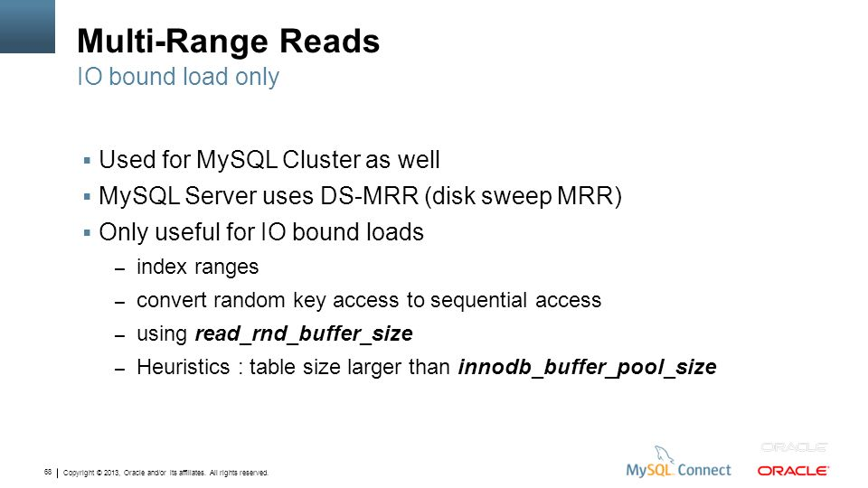 Multi-Range Reads IO bound load only Used for MySQL Cluster as well