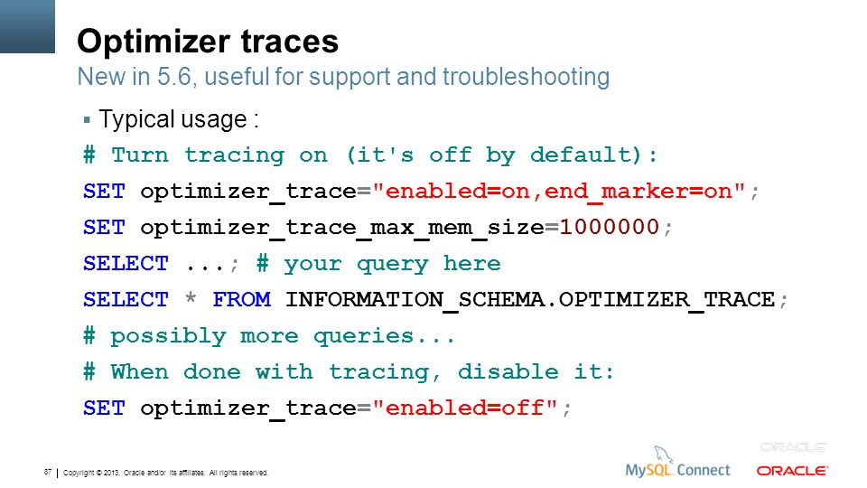 Optimizer traces New in 5.6, useful for support and troubleshooting