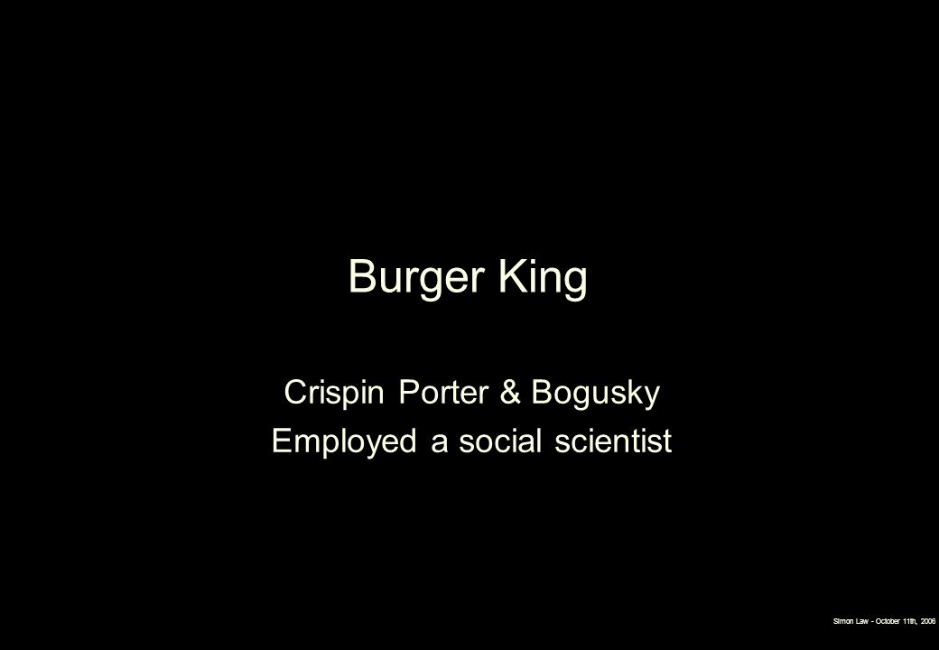 Burger King Crispin Porter & Bogusky Employed a social scientist