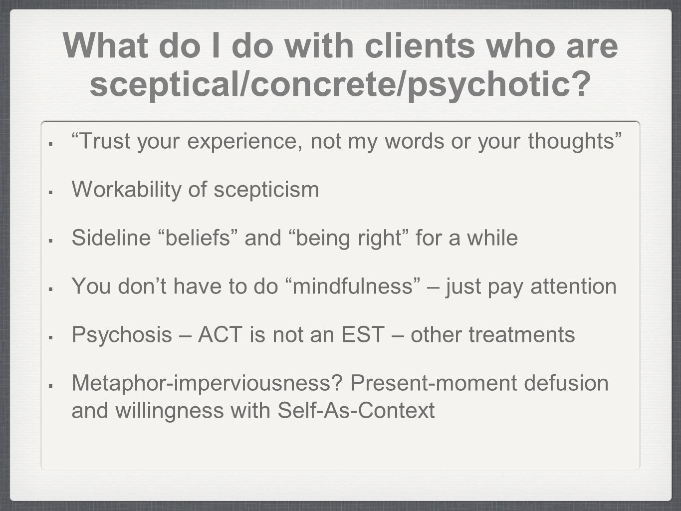 What do I do with clients who are sceptical/concrete/psychotic