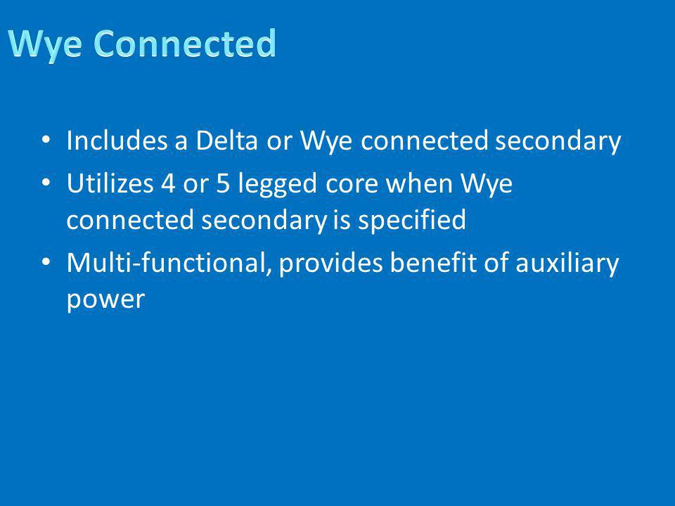Wye Connected Includes a Delta or Wye connected secondary