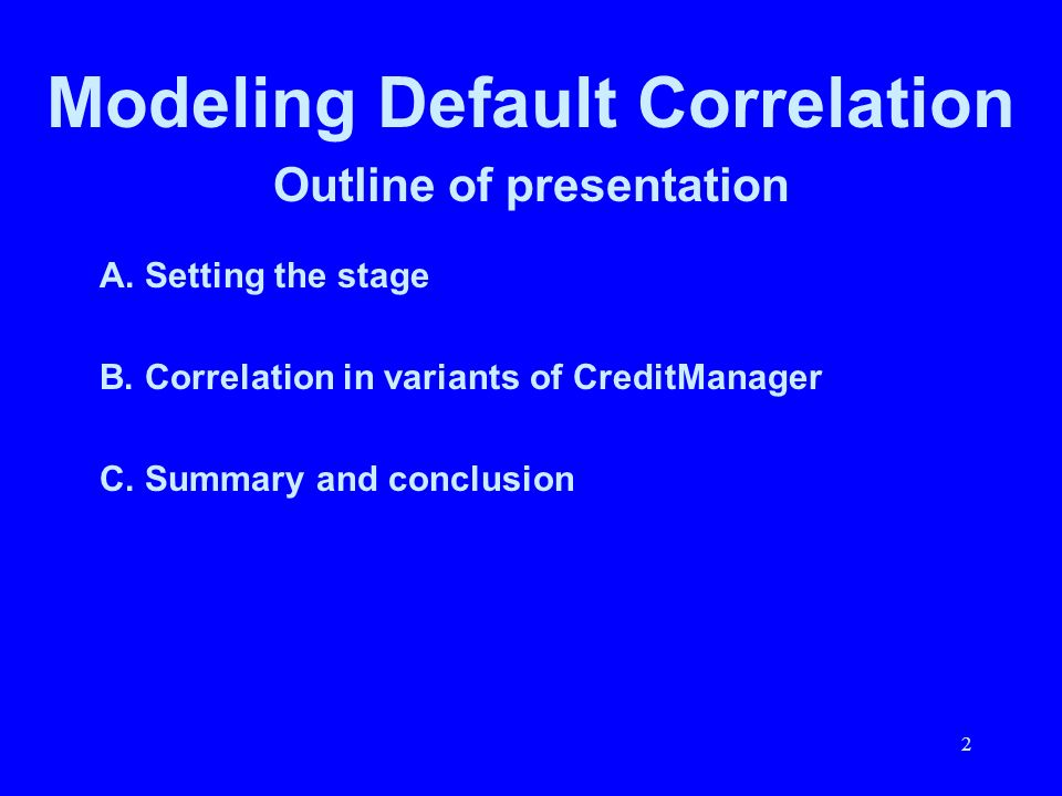 Modeling Default Correlation Outline of presentation