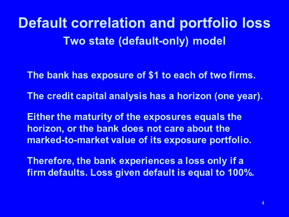 Default correlation and portfolio loss Two state (default-only) model