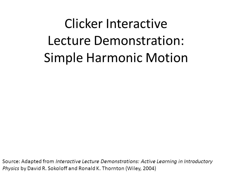 Clicker Interactive Lecture Demonstration: Simple Harmonic Motion