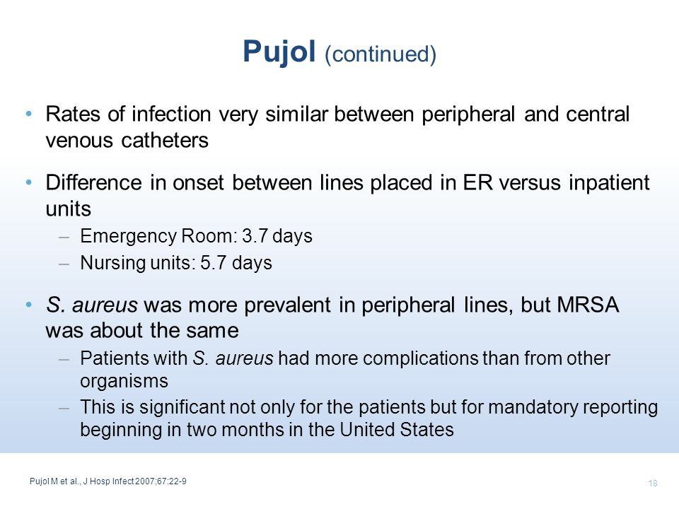 Pujol (continued) Rates of infection very similar between peripheral and central venous catheters.