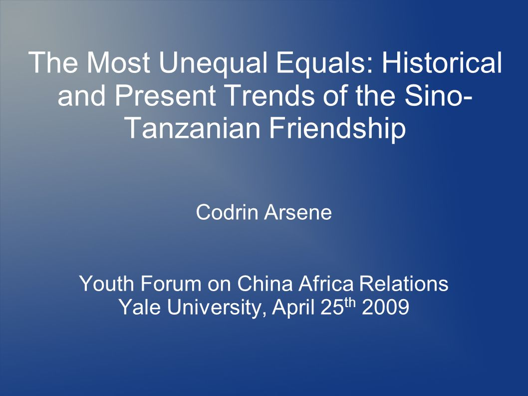 The Most Unequal Equals: Historical and Present Trends of the Sino-Tanzanian Friendship