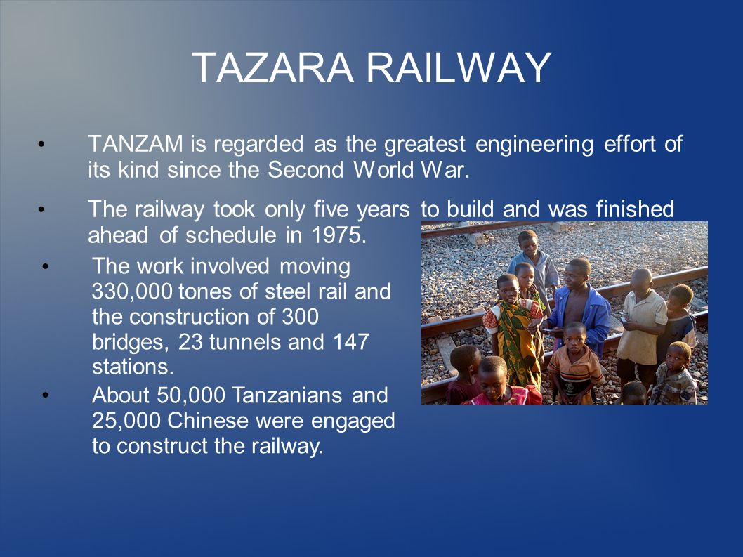 TAZARA RAILWAY TANZAM is regarded as the greatest engineering effort of its kind since the Second World War.