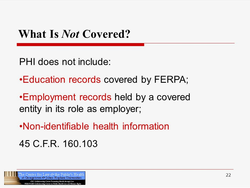 What Is Not Covered PHI does not include: