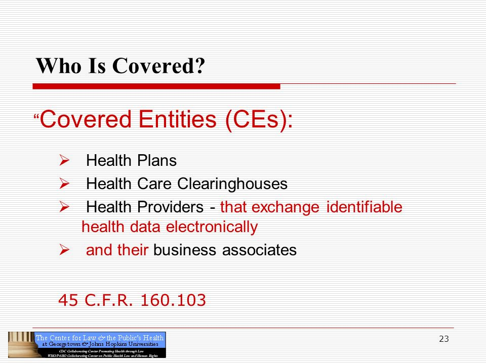 Who Is Covered Covered Entities (CEs): Health Plans