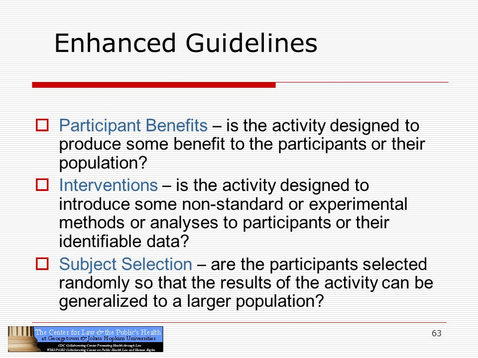 Enhanced Guidelines Participant Benefits – is the activity designed to produce some benefit to the participants or their population
