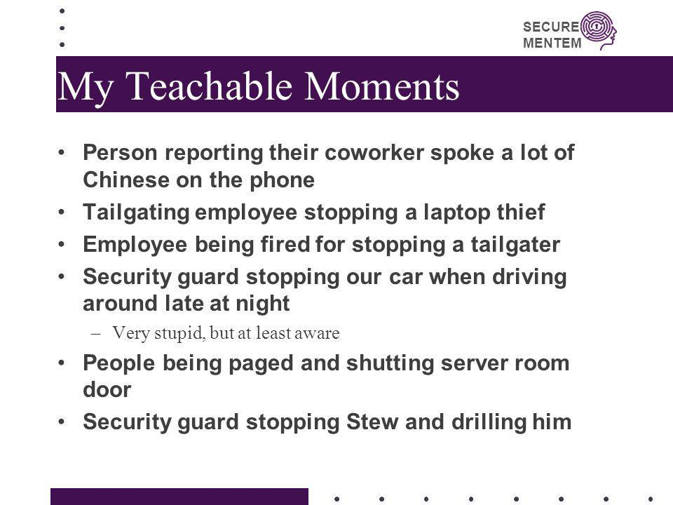My Teachable Moments Person reporting their coworker spoke a lot of Chinese on the phone. Tailgating employee stopping a laptop thief.