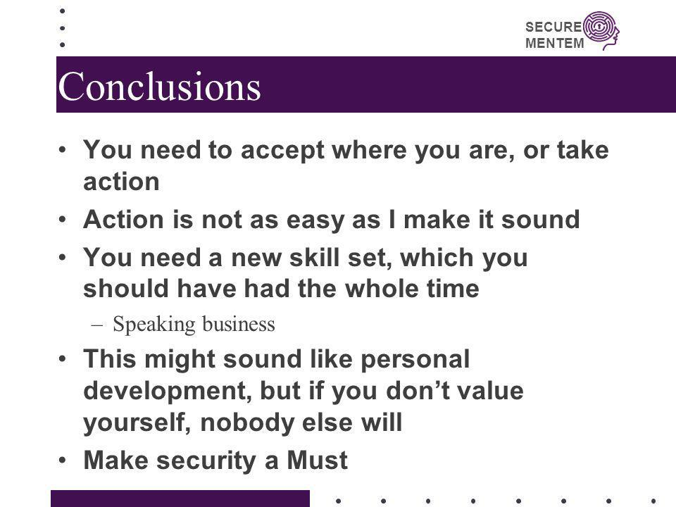 Conclusions You need to accept where you are, or take action