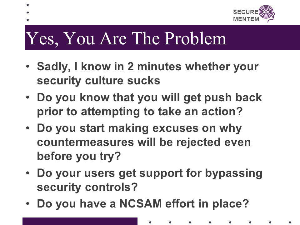 Yes, You Are The Problem Sadly, I know in 2 minutes whether your security culture sucks.