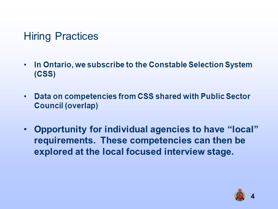 Hiring Practices In Ontario, we subscribe to the Constable Selection System (CSS)